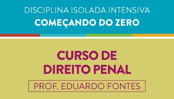 CURSO DE DIREITO PENAL - COMEÇANDO DO ZERO - PROF. EDUARDO FONTES
