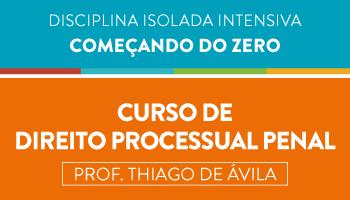CURSO DE DIREITO PROCESSUAL PENAL - COMEÇANDO DO ZERO - PROF. THIAGO DE ÁVILA