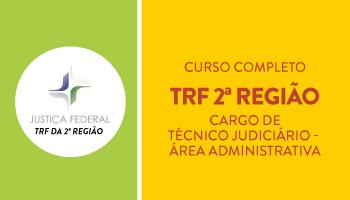 TRF 2ª REGIÃO - CURSO COMPLETO DE TEORIA E QUESTÕES PARA O CARGO DE TÉCNICO JUDICIÁRIO - ÁREA ADMINISTRATIVA DO TRIBUNAL REGIONAL FEDERAL DA 2ª REGIÃO