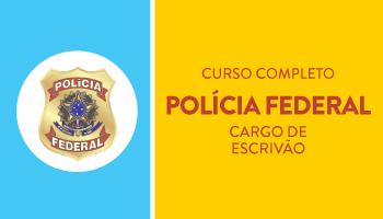 POLÍCIA FEDERAL - CURSO COMPLETO DE TEORIA E QUESTÕES PARA O CARGO DE ESCRIVÃO DA POLÍCIA FEDERAL
