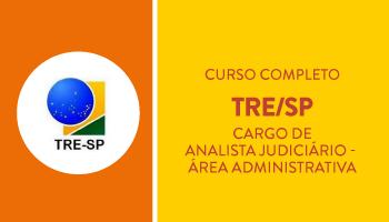 TRE/SP - CURSO COMPLETO DE TEORIA E QUESTÕES PARA O CARGO DE ANALISTA JUDICIÁRIO - ÁREA ADMINISTRATIVA
