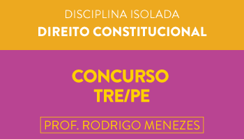 TRE/PE - TÉCNICO E ANALISTA - CURSO COMPLETO DE DIREITO CONSTITUCIONAL (TEORIA E QUESTÕES) - PROF. RODRIGO MENEZES/RJ