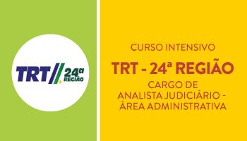TRT 24ª REGIÃO - ANALISTA JUDICIÁRIO - ÁREA ADMINISTRATIVA - CURSO INTENSIVO DE DICAS TEÓRICAS E RESOLUÇÃO DE QUESTÕES