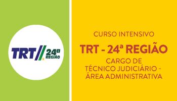 TRT 24ª REGIÃO - TÉCNICO JUDICIÁRIO - ÁREA ADMINISTRATIVA - CURSO INTENSIVO DE TEORIA E RESOLUÇÃO DE QUESTÕES